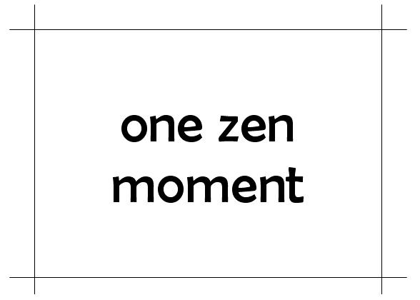 One Zen Moment
